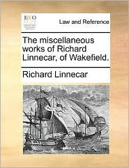 The Miscellaneous Works Of Richard Linnecar, Of Wakefield.