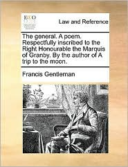The general. A poem. Respectfully inscribed to the Right Honourable the Marquis of Granby. By the author of A trip to the moon. - Francis Gentleman
