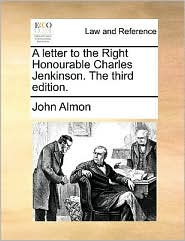 A Letter To The Right Honourable Charles Jenkinson. The Third Edition.