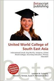 United World College of South East Asia - Lambert M. Surhone, Miriam T. Timpledon, Susan F. Marseken
