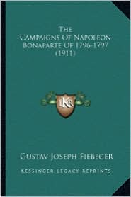 The Campaigns of Napoleon Bonaparte of 1796-1797 (1911) - Gustav Joseph Fiebeger