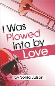 I Was Plowed Into By Love - Sonia Julson