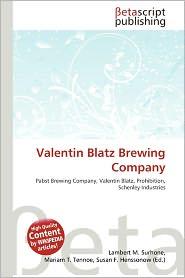 Valentin Blatz Brewing Company - Lambert M. Surhone (Editor), Mariam T. Tennoe (Editor), Susan F. Henssonow (Editor)