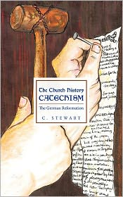 The Church History Catechism - C. Stewart