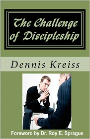 The Challenge of Discipleship: Changing the World One Person at a Time - Dennis Kreiss