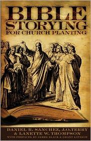 Bible Storying for Church Planting - Daniel R. Sanchez, J. O. Terry, LaNette W. Thompson
