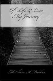 Of Life and Love My Journey - Matthew A. Parker