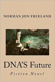 DNA's Future: Fiction Novel - Norman Jon Freeland