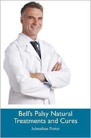 Bell's Palsy Natural Treatments and Cures - Johnathan Porter