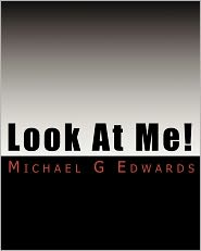 Look at Me!: A Guide to Publishing (Without Making the Same Mistakes I Did). - Michael G. Edwards