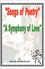 Songs of Poetry: A Symphony of Love - valerie middlebrook