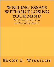 Writing Essays Without Losing Your Mind - Becky L. Williams