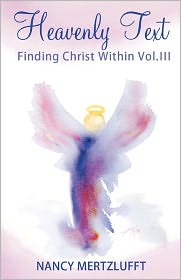 Heavenly Text Finding Christ Within Vol. III - Nancy Mertzlufft