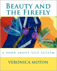 Beauty and the Firefly: A Book about Self Esteem - Veronica Moton (Illustrator)