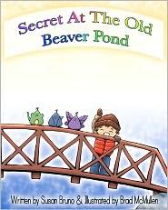 Secret at the Old Beaver Pond: El Secreto de la Lagunita de un Viejo Castor - Susan Bruno, Brad McMullen (Illustrator)