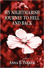 My Nightmarish Journey To Hell And Back - Anna B. Parker
