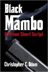 Black Mambo: A Crime Short Script - Christopher C. Odom