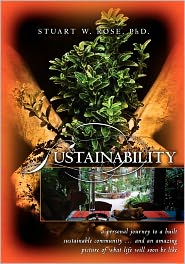 Sustainability: A personal journey to a built sustainable community... and an amazing picture of what life will soon be Like - Stuart Rose