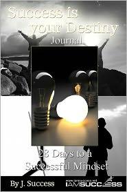 Success Is Your Destiny Journal: 28 Days to A Successful Mindset - J. Success