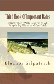 Third Book of Important Dates: Illustrated with Paintings of People by Eleanor Gilpatrick - Eleanor Gilpatrick