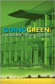 Going Green: A Guide for Today's Schools - Ravinder Punia