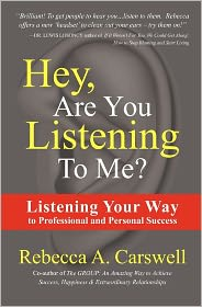 Hey, Are You Listening to Me?: Listening Your Way to Professional and Personal Success - Rebecca Carswell, Foreword by Sarah Dornin