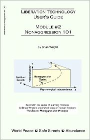 Liberation Technology User's Guide: Module #2: Nonaggression 101 - Brian Wright