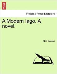 A Modern Iago. A Novel. - M C. Despard