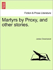 Martyrs By Proxy, And Other Stories.
