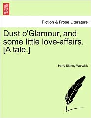 Dust O'glamour, And Some Little Love-affairs. [a Tale.]