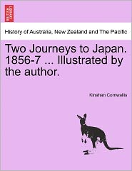 Two Journeys to Japan. 1856-7 ... Illustrated by the author. Vol. II.