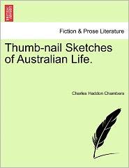 Thumb-Nail Sketches Of Australian Life. - Charles Haddon Chambers