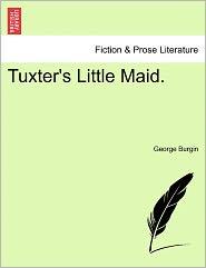 Tuxter's Little Maid. - George Burgin