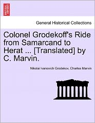 Colonel Grodekoff's Ride From Samarcand To Herat ... [translated] By C. Marvin.