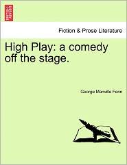 Fenn, G: High Play: a comedy off the stage.