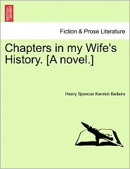 Chapters In My Wife's History. [A Novel.] - Henry Spencer Kenrick Bellairs