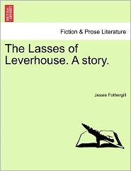 The Lasses Of Leverhouse. A Story. - Jessie Fothergill