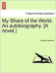 My Share Of The World. An Autobiography. [A Novel.] - Frances Browne