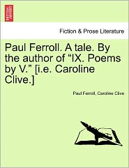 """Paul Ferroll. A tale. By the author of """"IX. Poems by V."""" [i.e. Caroline Clive.]"""