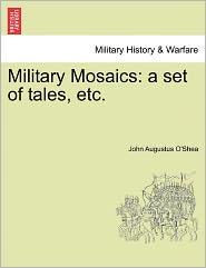Military Mosaics: A Set of Tales, Etc.