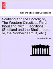 Scotland And The Scotch; Or, The Western Circuit. ... Third Thousand, With ... Additions. (shetland And The Shetlanders; Or, The N