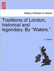 """Traditions Of London, Historical And Legendary. By """"waters.""""."""