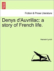 Denys D'auvrillac: A Story Of French Life.
