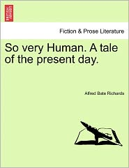 So Very Human. A Tale Of The Present Day.