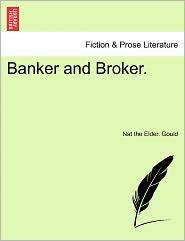 Banker And Broker. - Nat The Elder. Gould