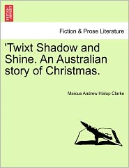 'twixt Shadow And Shine. An Australian Story Of Christmas.