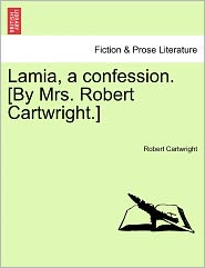 Lamia, A Confession. [By Mrs. Robert Cartwright.]