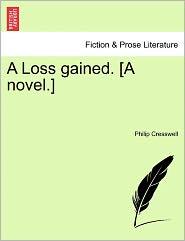 A Loss Gained. [A Novel.]
