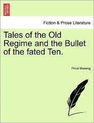 Tales Of The Old Regime And The Bullet Of The Fated Ten.