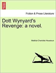 Dott Wynyard's Revenge: A Novel.